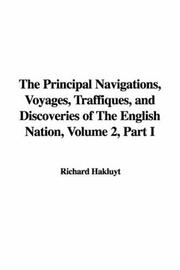 Cover of: The Principal Navigations, Voyages, Traffiques, and Discoveries of The English Nation, Volume 2, Part I