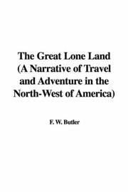 Cover of: The Great Lone Land (A Narrative of Travel and Adventure in the North-West of America) | Sir William Francis Butler