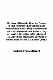 Cover of: His Grace of Osmonde (Being the Portions of That Nobleman's Life Omitted in the Relation of His Lady's Story Presented to the World of Fashion under the Title of A Lady of Quality)