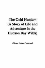 Cover of: The Gold Hunters (A Story of Life and Adventure in the Hudson Bay Wilds)