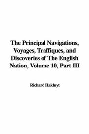Cover of: The Principal Navigations, Voyages, Traffiques, and Discoveries of The English Nation, Volume 10, Part III | Richard Hakluyt
