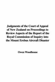 Cover of: Judgments of the Court of Appeal of New Zealand on Proceedings to Review Aspects of the Report of the Royal Commission of Inquiry into the Mount Erebus Aircraft Disaster | Owen Woodhouse