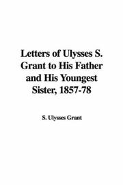 Cover of: Letters of Ulysses S. Grant to His Father and His Youngest Sister, 1857-78 | S. Ulysses Grant