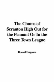 Cover of: The Chums of Scranton High Out for the Pennant Or In the Three Town League | Donald Ferguson