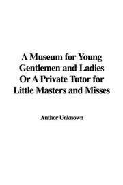 Cover of: A Museum for Young Gentlemen and Ladies Or A Private Tutor for Little Masters and Misses