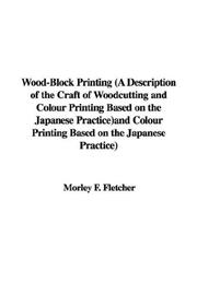 Cover of: Wood-Block Printing (A Description of the Craft of Woodcutting and Colour Printing Based on the Japanese Practice) | Morley F. Fletcher