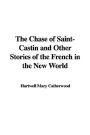Cover of: The Chase of Saint-Castin and Other Stories of the French in the New World | Mary Hartwell Catherwood