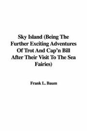 Cover of: Sky Island (Being The Further Exciting Adventures Of Trot And Cap'n Bill After Their Visit To The Sea Fairies)