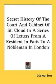 Cover of: Secret History Of The Court And Cabinet Of St. Cloud In A Series Of Letters From A Resident In Paris To A Nobleman In London | Stewarton.