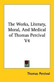 Cover of: The Works, Literary, Moral, And Medical of Thomas Percival V4 | Thomas Percival