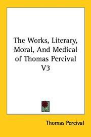 Cover of: The Works, Literary, Moral, And Medical of Thomas Percival V3 | Thomas Percival