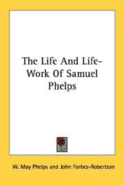 Cover of: The Life And Life-Work Of Samuel Phelps | W. May Phelps