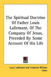 Cover of: The Spiritual Doctrine Of Father Louis Lallemant, Of The Company Of Jesus, Preceded By Some Account Of His Life