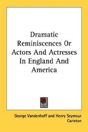Cover of: Dramatic Reminiscences Or Actors And Actresses In England And America | George Vandenhoff
