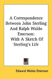 Cover of: A Correspondence Between John Sterling And Ralph Waldo Emerson: With A Sketch Of Sterling's Life
