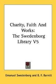 Cover of: Charity, Faith And Works: The Swedenborg Library V5 (The Swedenborg Library)