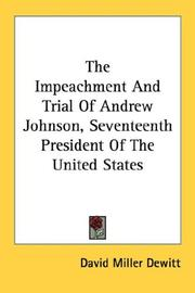 The Impeachment And Trial Of Andrew Johnson, Seventeenth President Of The United States by David Miller Dewitt