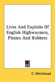 Cover of: Lives And Exploits Of English Highwaymen, Pirates And Robbers | C. Whitehead