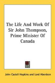 Cover of: The Life And Work Of Sir John Thompson, Prime Minister Of Canada | J. Castell Hopkins