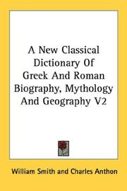 Cover of: A New Classical Dictionary Of Greek And Roman Biography, Mythology And Geography V2 | William Smith