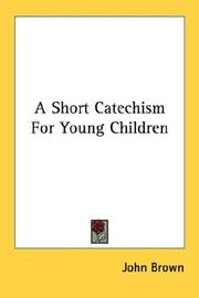 Cover of: A Short Catechism For Young Children | John Brown
