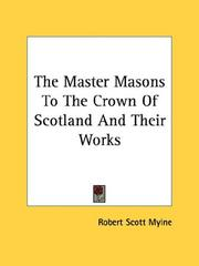 Cover of: The Master Masons To The Crown Of Scotland And Their Works | Robert Scott Mylne