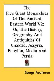 Cover of: The Five Great Monarchies Of The Ancient Eastern World V2