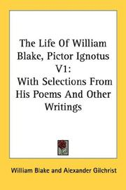Cover of: The Life Of William Blake, Pictor Ignotus V1: With Selections From His Poems And Other Writings