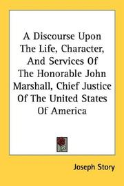 Cover of: A Discourse Upon The Life, Character, And Services Of The Honorable John Marshall, Chief Justice Of The United States Of America