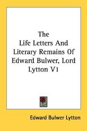 Cover of: The Life Letters And Literary Remains Of Edward Bulwer, Lord Lytton V1