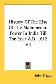 Cover of: History Of The Rise Of The Mahomedan Power In India Till The Year A.D. 1612 V3