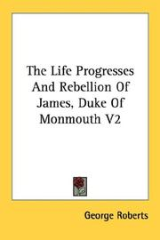 Cover of: The Life Progresses And Rebellion Of James, Duke Of Monmouth V2 | George Roberts
