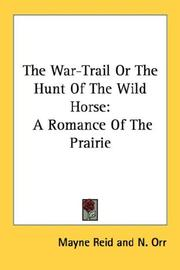 Cover of: The War-Trail Or The Hunt Of The Wild Horse: A Romance Of The Prairie