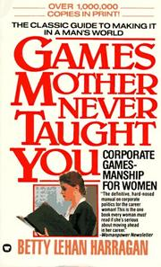 Cover of: Games Mother Never Taught You | Betty Lehan Harragan