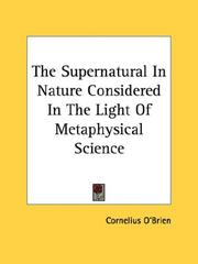 Cover of: The Supernatural In Nature Considered In The Light Of Metaphysical Science | Cornelius O