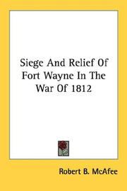 Cover of: Siege And Relief Of Fort Wayne In The War Of 1812 | Robert B. McAfee