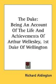 Cover of: The Duke: Being An Account Of The Life And Achievements Of Arthur Wellesley, 1st Duke Of Wellington