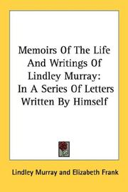 Cover of: Memoirs of the life and writings of Lindley Murray
