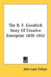 Cover of: The B. F. Goodrich Story Of Creative Enterprise 1870-1952 | John Lyon Collyer