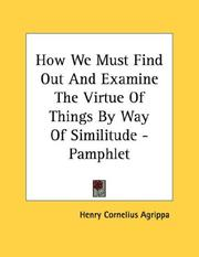 Cover of: How We Must Find Out And Examine The Virtue Of Things By Way Of Similitude - Pamphlet | Henry Cornelius Agrippa