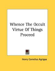 Cover of: Whence The Occult Virtue Of Things Proceed | Henry Cornelius Agrippa