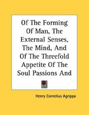 Cover of: Of The Forming Of Man, The External Senses, The Mind, And Of The Threefold Appetite Of The Soul Passions And Will | Henry Cornelius Agrippa