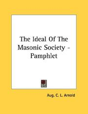 Cover of: The Ideal Of The Masonic Society - Pamphlet | Aug. C. L. Arnold