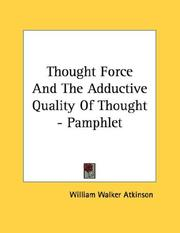 Cover of: Thought Force And The Adductive Quality Of Thought - Pamphlet | William Walker Atkinson