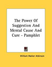Cover of: The Power Of Suggestion And Mental Cause And Cure - Pamphlet | William Walker Atkinson