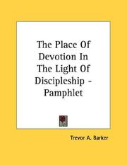 Cover of: The Place Of Devotion In The Light Of Discipleship - Pamphlet | Trevor A. Barker