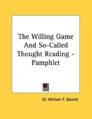 Cover of: The Willing Game And So-Called Thought Reading - Pamphlet | Sir William F. Barrett