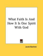 Cover of: What Faith Is And How It Is One Spirit With God | Jacob Boehme