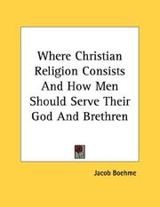 Cover of: Where Christian Religion Consists And How Men Should Serve Their God And Brethren