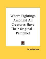 Cover of: Where Fightings Amongst All Creatures Have Their Original - Pamphlet | Jacob Boehme